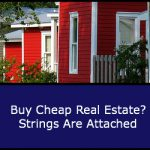 Buy Cheap Real Estate? Strings Are Attached