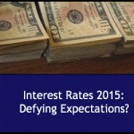 Interest Rates 2015:  Defying Expectations?