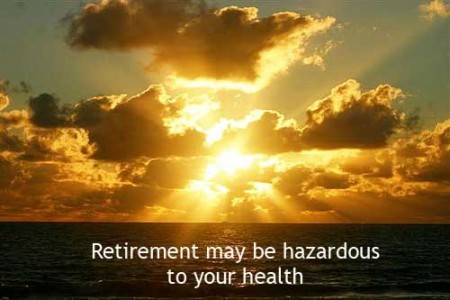 retirement may be hazardous to your health