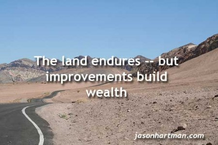 quote: the land iendures but improvements build wealth